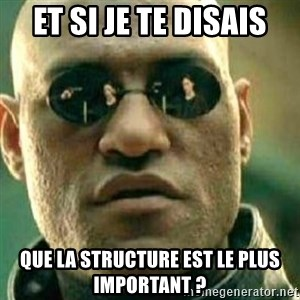 What If I Told You - Et si je te disais Que la structure est le plus important ?
