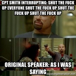 Skin Head John - CPT SMITH INTERRUPTING: Shut the fuck up everyone shut the fuck up shut the fuck up shut the fuck up  original speaker: as I was saying