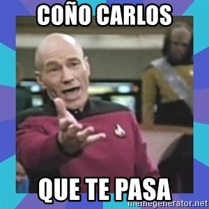 what  the fuck is this shit? - COÑO Carlos Que te pasa