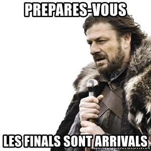 Winter is Coming - PREPARES-vous Les finals sont arrivals
