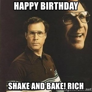will ferrell - Happy birthday Shake and bake! Rich