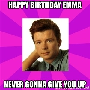 RIck Astley - Happy birthday emma Never gonna give you up