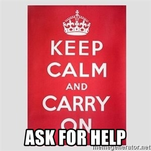 Keep Calm -  Ask for Help