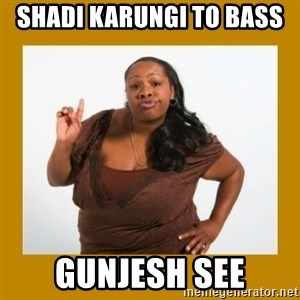 Angry Black Woman - Shadi karungi to bass  Gunjesh see
