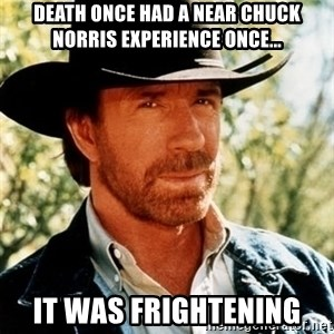 Brutal Chuck Norris - Death once had a near chuck norris experience once... it was frightening