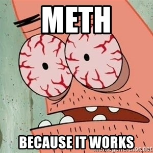 Patrick - Meth because it works