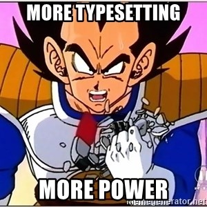 Over 9000 - MORE Typesetting MORE POWER