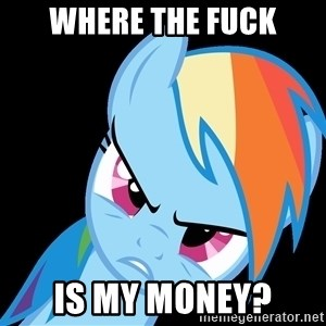 Rainbow Dash Fuck Off - WHERE THE FUCK IS MY MONEY?