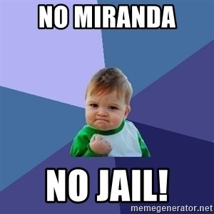 Success Kid - No miranda  No jail!