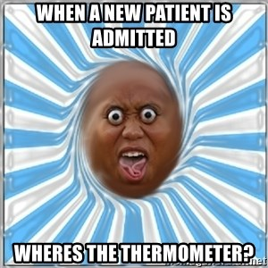 Yo Mama - When a new patient is admitted Wheres the thermometer?