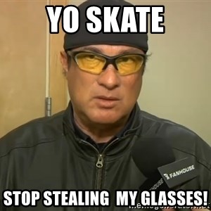 Steven Seagal Mma - yo SKATE sTOP STEALING  MY GLASSES!