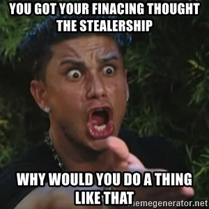 Angry Guido  - You got your finacing thought the stealership why would you do a thing like that