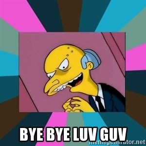 Mr. Burns -  bye bye luv guv