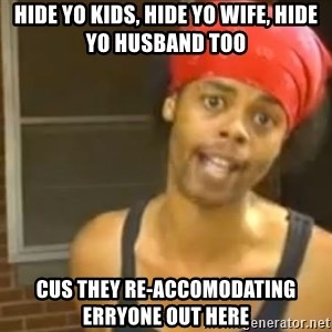 Antoine Dodson - hide yo kids, hide yo wife, hide yo husband too cus they re-accomodating erryone out here