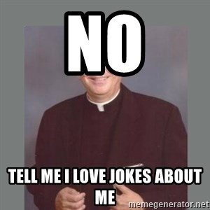The Non-Molesting Priest - No Tell me I love jokes about me