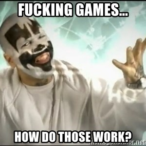 Insane Clown Posse - fucking GAMES... how do those work?