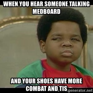 niyoka - when you hear someone talking medboard and your shoes have more combat and TIS