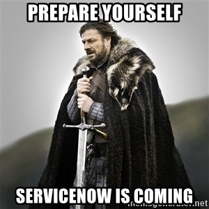 Game of Thrones - Prepare yourself Servicenow is coming