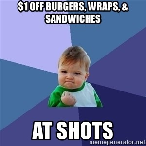 Success Kid - $1 OFF Burgers, wraps, & sandwiches At Shots