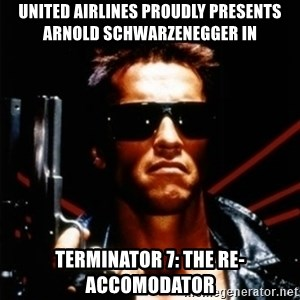 Arnold Schwarzenegger i will be back - United Airlines proudly presents Arnold Schwarzenegger in Terminator 7: The re-accomodator