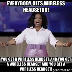 free giveaway oprah - Everybody gets wireless headsets!!! you get a wireless headset, and you get a wireless headset and you get a wireless headset!