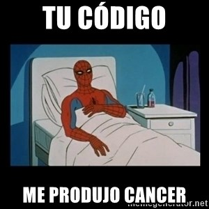 it gave me cancer - Tu código me produjo cancer