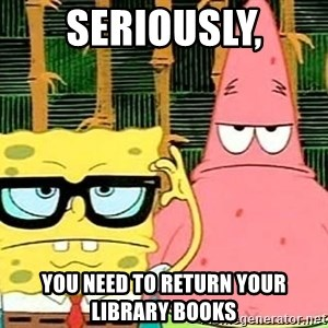 Serious Spongebob - seriously, you need to return your library books