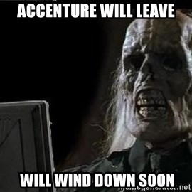 OP will surely deliver skeleton - ACCENTURE WILL LEAVE  WILL WIND DOWN SOON