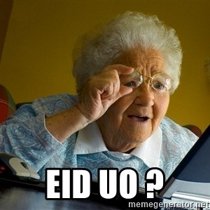 Internet Grandma Surprise -  EID UO ?
