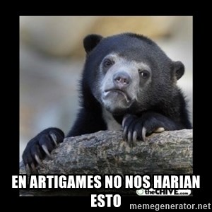 sad bear -  En artigames no nos harian esto