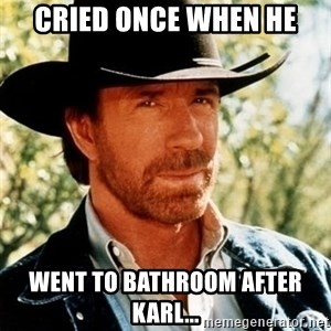 Chuck Norris Pwns - Cried once when he Went to bathroom after karl...