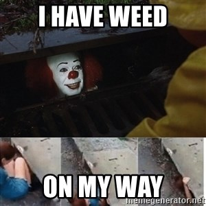 Pennywise in sewer - I have weed On my way