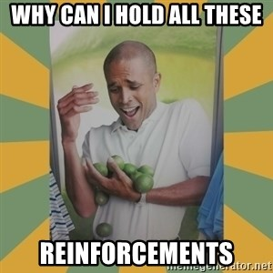 Why can't I hold all these limes - Why can i hold all these Reinforcements