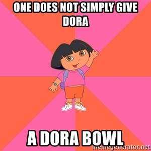 Noob Explorer Dora - One does not simply give dora a dora bowl