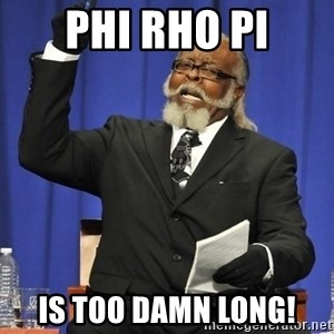 Rent Is Too Damn High - Phi Rho Pi is too damn long!