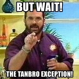 Badass Billy Mays - But wait! The tanbro Exception!