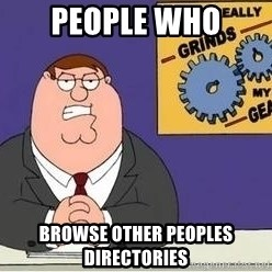 Grinds My Gears - people who browse other peoples directories