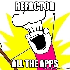 BAKE ALL OF THE THINGS! - Refactor all the apps