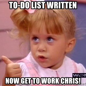 thumbs up - to-do list written now get to work chris!