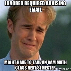 Crying Dawson - ignored required advising email might have to take an 8am math class next semester