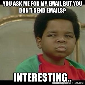 niyoka - YOU ASK ME FOR MY EmaIL BUT YOU DON'T SEND EMAILS? INTERESTING..