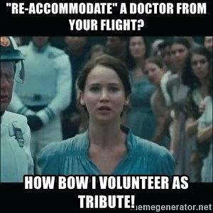 "I volunteer as tribute Katniss - ""re-accommodate"" a doctor from your flight? How bow I Volunteer as tribute!"