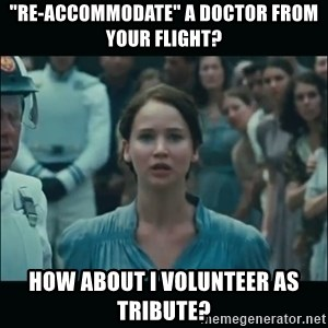 "I volunteer as tribute Katniss - ""re-accommodate"" a doctor from your flight? How about I volunteer as tribute?"