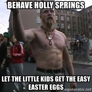 Techno Viking - Behave holly springs let the little kids get the easy easter eggs