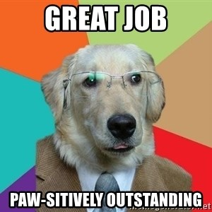 Business Dog - Great Job Paw-sitively outstanding