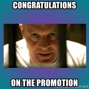 Hannibal lecter - CONGRATULATIONS ON THE PROMOTION