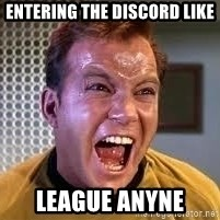 Screaming Captain Kirk - Entering the Discord like league anyne