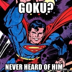 Badass Superman - goku? never heard of him...