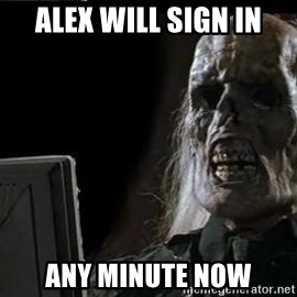 OP will surely deliver skeleton - Alex will sign in any minute now