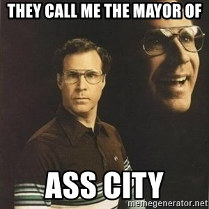 will ferrell - They call me the mayor of ass city